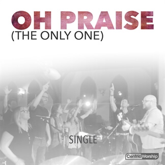 Oh Praise (The Only One) Single