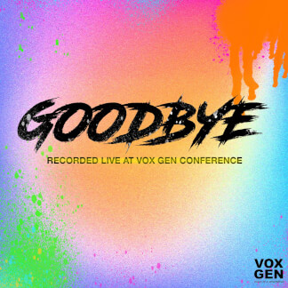 Goodbye (Live from Vox Gen Conference)