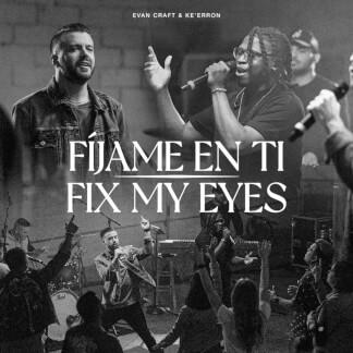 Fix My Eyes / Fíjame en Tí