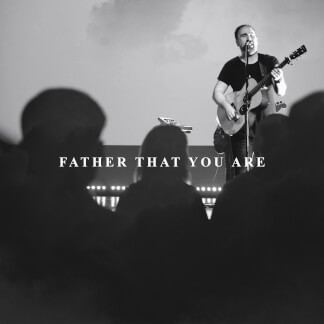 Father That You Are