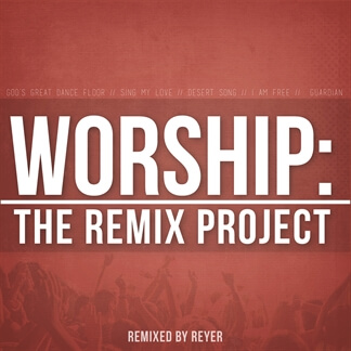 Worship: The Remix Project