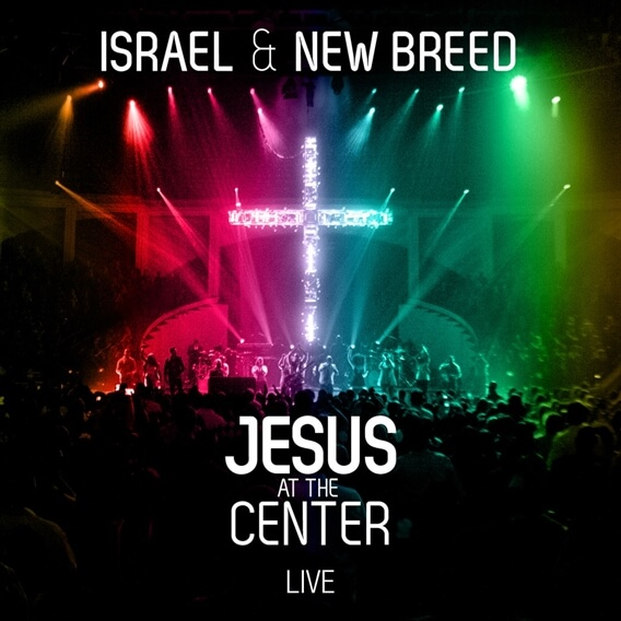 Jesus At The Center By Israel And New Breed