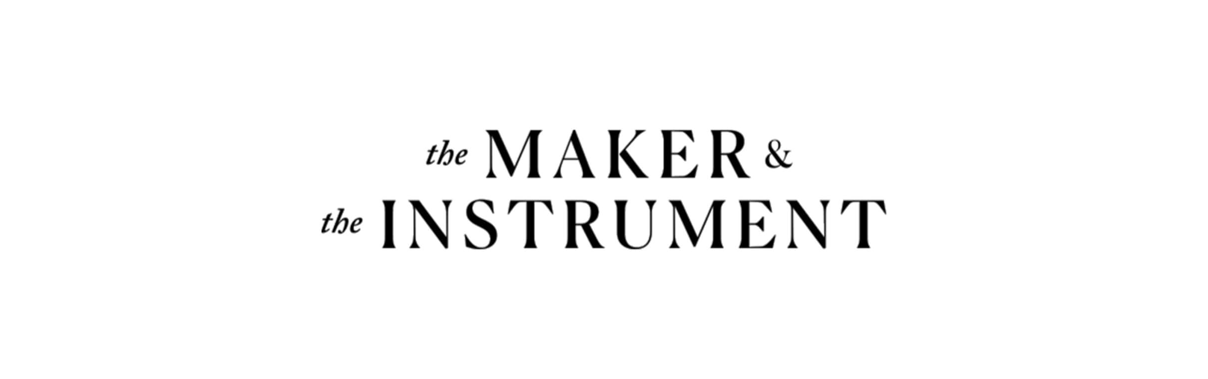 The Maker & The Instrument