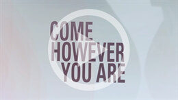 Come However You Are