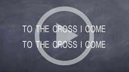 To the Cross I Come