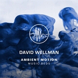 Ambient Motion - 3 - Music Beds David Wellman