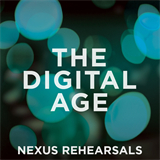 Nexus Rehearsals The Digital Age