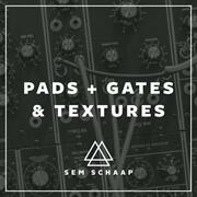 Pads, Gates, & Textures