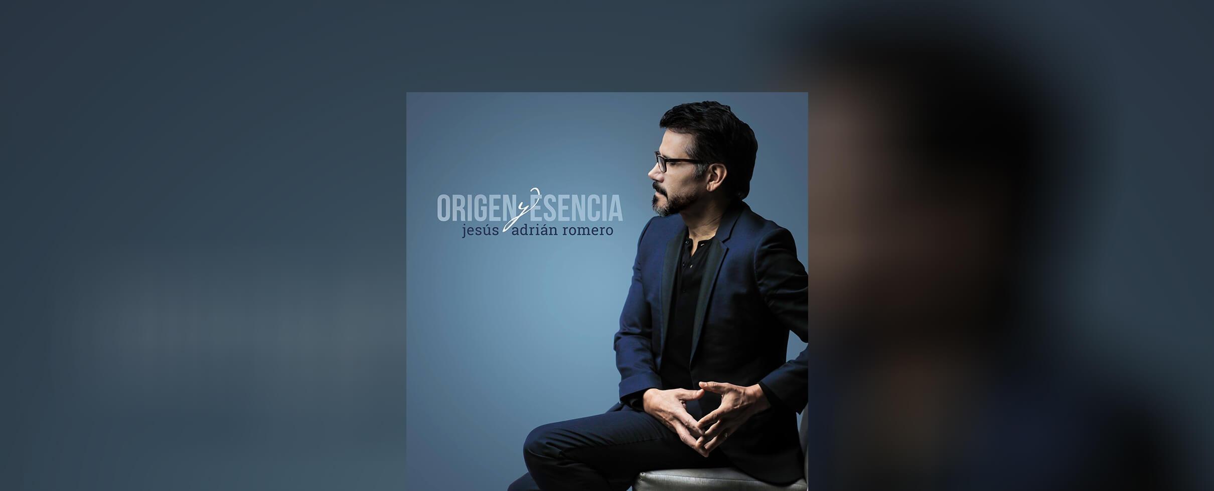 Origen y Esencia de Jesús Adrián Romero