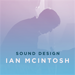 Sound Design with Ian McIntosh